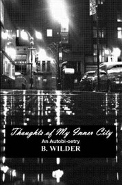 Thoughts of My Inner City: An Autobi-oetry by B. Wilder image