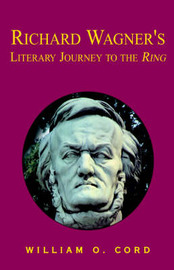 Richard Wagner's Literary Journey by William O. Cord image