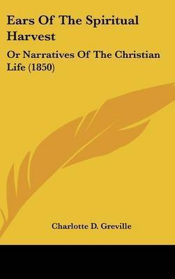 Ears Of The Spiritual Harvest: Or Narratives Of The Christian Life (1850)