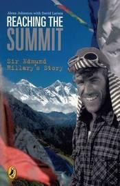 Reaching the Summit: Sir Edmund Hillary's Story by Alexa Johnston