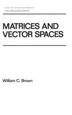 Matrices and Vector SPates by William C Brown