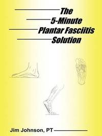 The 5-Minute Plantar Fasciitis Solution by Jim Johnson image