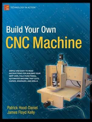 Build Your Own CNC Machine by James Floyd Kelly