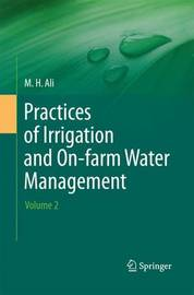 Practices of Irrigation & On-farm Water Management: Volume 2 by Hossain Ali