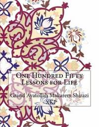 One Hundred Fifty Lessons for Life by Grand Ayatollah Makarem Shirazi - Xkp image