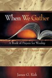 When We Gather, Revised Edition by James G. Kirk