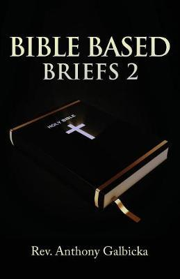 Bible Based Briefs 2 by Anthony Galbicka