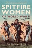 Spitfire Women of World War II by Giles Whittell