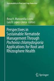 Perspectives in Sustainable Nematode Management Through Pochonia chlamydosporia Applications for Root and Rhizosphere Health image