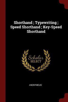 Shorthand; Typewriting; Speed Shorthand; Key-Speed Shorthand by * Anonymous