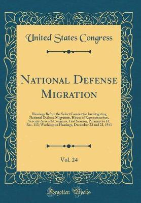 National Defense Migration, Vol. 24 by United States Congress