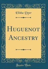 Huguenot Ancestry (Classic Reprint) by Elisha Dyer image