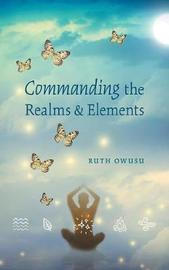 Commanding the Realms & Elements by Ruth Owusu image