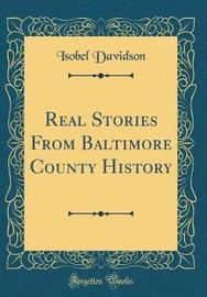 Real Stories from Baltimore County History (Classic Reprint) by Isobel Davidson image