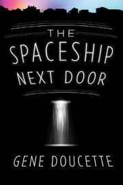 Spaceship Next Door by Gene Doucette