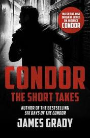 Condor: The Short Takes by James Grady