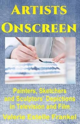 Artists Onscreen by Valerie Estelle Frankel