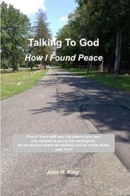 Talking to God: How I Found Peace by John King