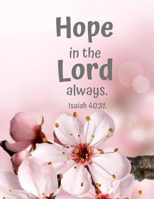 Hope in the Lord always. Isaiah 40