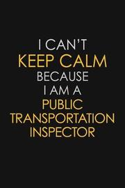 I Can't Keep Calm Because I Am A Public Transportation Inspector by Blue Stone Publishers image