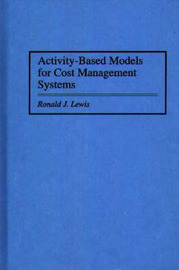 Activity-Based Models for Cost Management Systems by Ronald Lewis