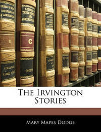 The Irvington Stories by Mary Mapes Dodge