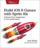 Build iOS 8 Games with Sprite Kit: Unleash Your Imagination in Two Dimensions by Josh Smith