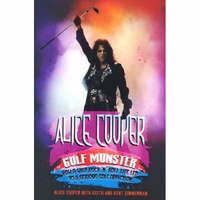 Alice Cooper: Golf Monster - My Twelve Steps to Becoming a Golf Addict by Alice Cooper
