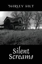 Silent Screams by Shirley Hilt