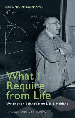 What I Require from Life: Writings on Science and Life from J.B.S. Haldane image