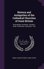 History and Antiquities of the Cathedral Churches of Great Britain by Henry Sargant Storer