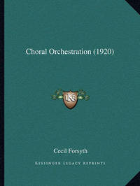 Choral Orchestration (1920) by Cecil Forsyth