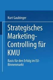 Strategisches Marketing-Controlling Fur Kmu by Kurt Gaubinger