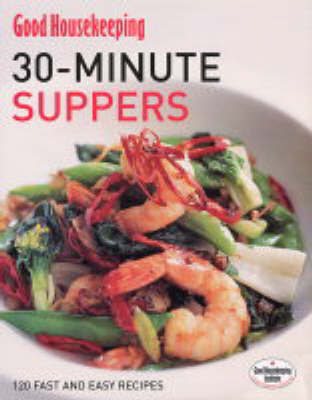 "30-Minute Suppers: 120 Fast and Easy Recipes by ""Good Housekeeping"" image"