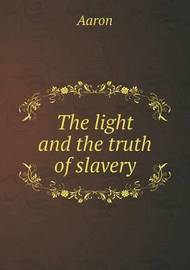 The Light and the Truth of Slavery by Aaron