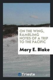 On the Wing, Ramblimg Notes of a Trip to the Pacific by Mary E. Blake image