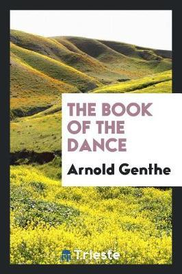 The Book of the Dance by Arnold Genthe