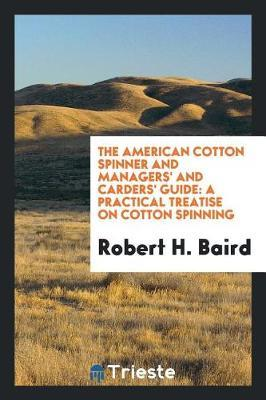 The American Cotton Spinner and Managers' and Carders' Guide by Robert H Baird