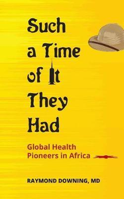 Such a Time of It They Had by Raymond Downing MD
