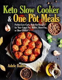 Keto Slow Cooker & One Pot Meals by Adele Baker
