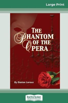 The Phantom of the Opera (16pt Large Print Edition) by Gaston Leroux