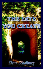 The Fate You Create by Elena Schalburg