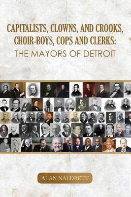 Capitalists, Clowns, and Crooks, Choir-boys, Cops and Clerks by Alan Naldrett