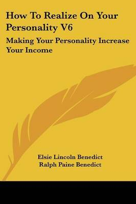 How to Realize on Your Personality V6: Making Your Personality Increase Your Income by Elsie Lincoln Benedict image