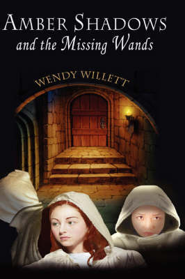 Amber Shadows and the Missing Wands by Wendy Willett