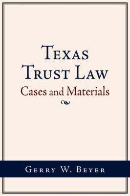 Texas Trust Law by Gerry W Beyer