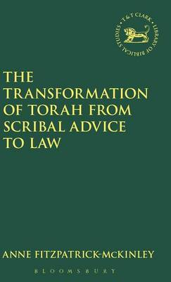 The Transformation of Torah from Scribal Advice to Law by Anne Fitzpatrick-McKinley