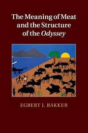 The Meaning of Meat and the Structure of the Odyssey by Egbert J. Bakker