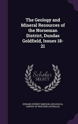 The Geology and Mineral Resources of the Norseman District, Dundas Goldfield, Issues 18-21 by Edward Sydney Simpson image