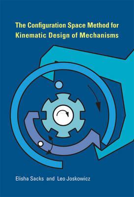 The Configuration Space Method for Kinematic Design of Mechanisms by Elisha Sacks
